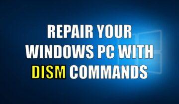 DISM اداة اصلاح الأخطاء الجديدة المتوفرة على نظام Windows 10 8