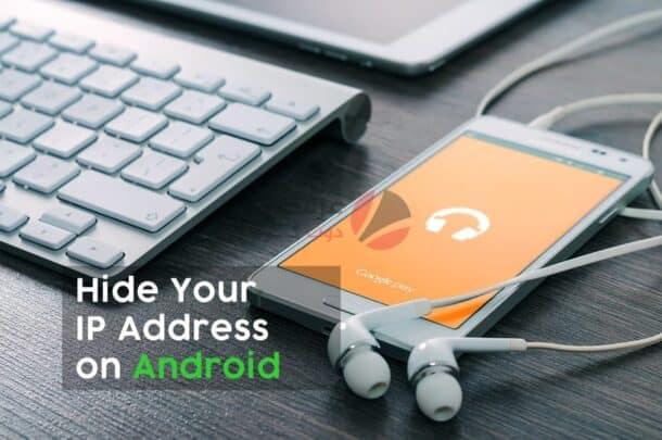إخفاء عنوان IP الخاص بك على Android 1